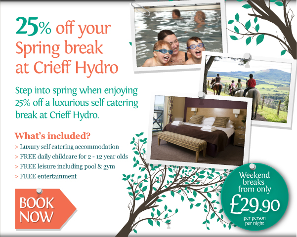 25% off your Spring break at Crieff Hydro.What's included? • Luxury self catering accommodation • FREE daily childcare for 2 - 12 year olds • FREE leisure including pool & gym • FREE entertainment