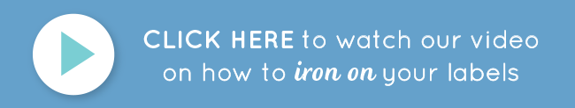 CLICK HERE to watch our video on how to iron on your labels.