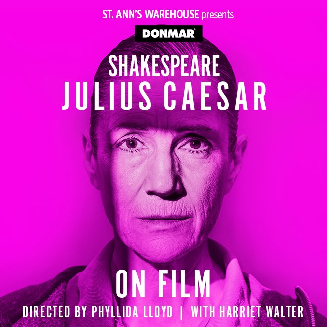 ST. ANN'S WAREHOUSE presents DONMAR Shakespeare Julius Caesar, on film. Directed by Phyllida Lloyd, with Harriet Walter.