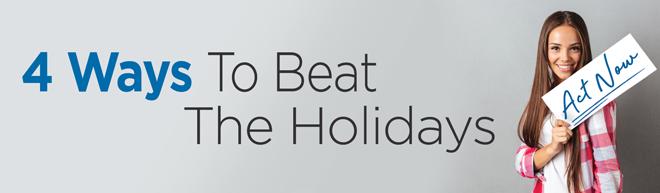4 Ways To Beat The Holidays
