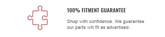 We guarantee our parts will fit as advertised.