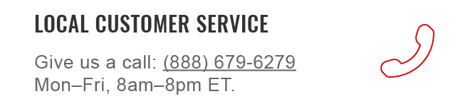 Reach our local customer service M-F, 8:00am-8:00pm ET at (888) 679-6279