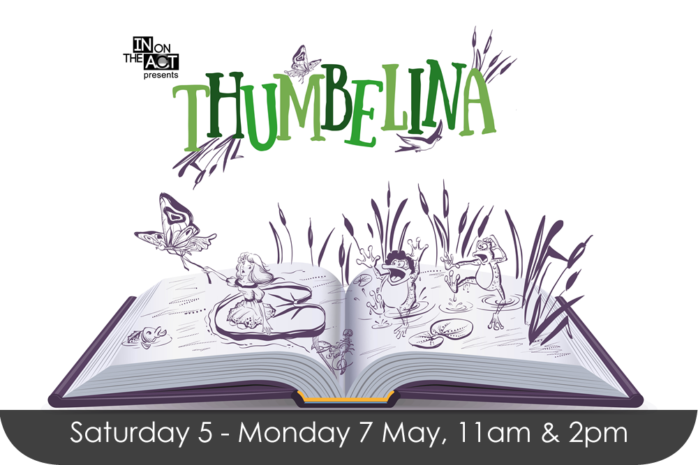 Thumbelina, 5 - 7 May