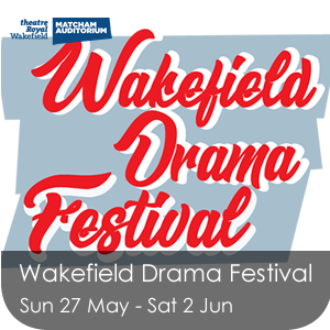Wakefield Drama Festival 2018, 27 May - 2 June